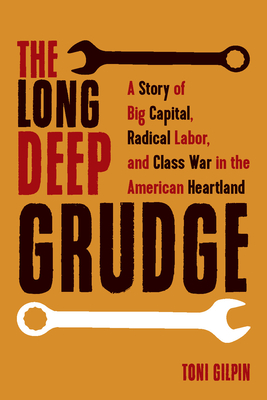 The Long Deep Grudge: A Story of Big Capital, Radical Labor, and Class War in the American Heartland Cover Image