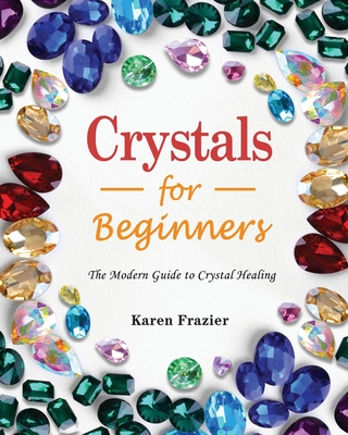 Crystals for Beginners 2021: The Modern Guide to Crystal Healing Cover Image