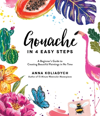 Gouache in 4 Easy Steps: A Beginner's Guide to Creating Beautiful Paintings in No Time Cover Image