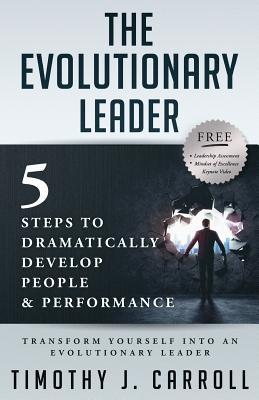 The Evolutionary Leader: 5 Steps to Dramatically Develop People and Performance Cover Image