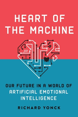 Heart of the Machine: Our Future in a World of Artificial Emotional Intelligence Cover Image