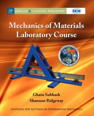 Mechanics of Materials Laboratory Course (Synthesis Sem Lectures on Experimental Mechanics) Cover Image