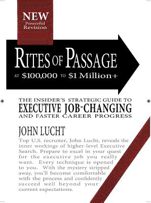 Rites of Passage at $100,000 to $1 Million+: Your Insider's Strategic Guide to Executive Job-Changing and Faster Career Progress Cover Image