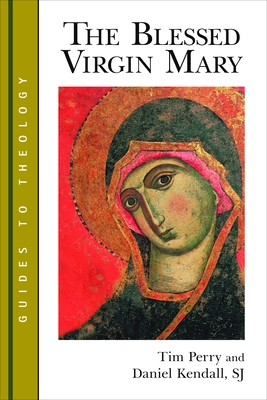 The Blessed Virgin Mary (Guides to Theology) Cover Image