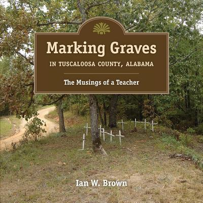 Marking Graves in Tuscaloosa County, Alabama: The Musings of a Teacher Cover Image