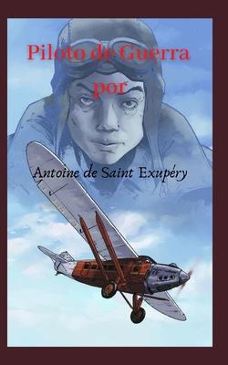 Piloto de Guerra: Historia desgarradora de un aviador Francés, que nos enseña los verdadero valores humanos. Cover Image