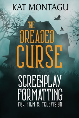 The Dreaded Curse: Screenplay Formatting for Film & Television Cover Image