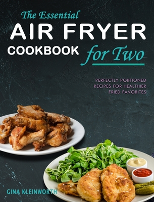 The Comprehensive Air Fryer Cookbook: Over 200 Delicious And Healthy Recipes That Your Whole Family Will Love Cover Image