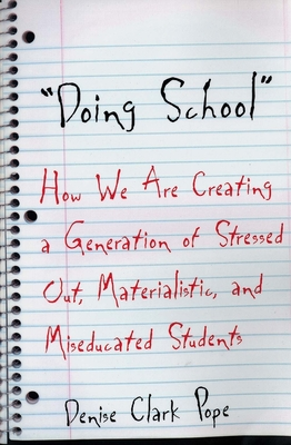 Doing School: How We Are Creating a Generation of Stressed-Out, Materialistic, and Miseducated Students Cover Image