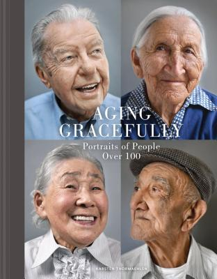 Aging Gracefully: Portraits of People Over 100 Cover Image