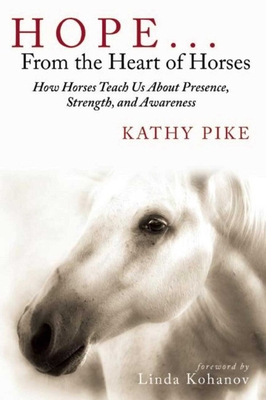 Hope . . . From the Heart of Horses: How Horses Teach Us About Presence, Strength, and Awareness Cover Image
