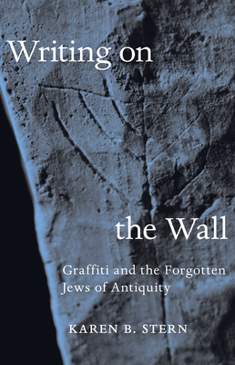 Writing on the Wall: Graffiti and the Forgotten Jews of Antiquity Cover Image