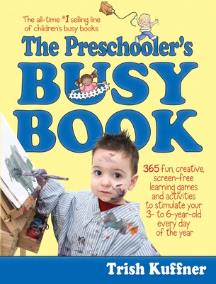 The Preschooler's Busy Book: 365 Fun, Creative, Screen-Free Learning Games and Activities to Stimulate Your 3- to 6-Year-Old Every Day of the Year Cover Image