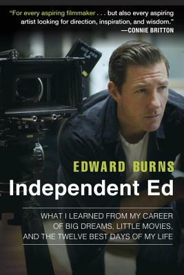 Independent Ed: What I Learned from My Career of Big Dreams, Little Movies, and the Twelve Best Days of My Life Cover Image