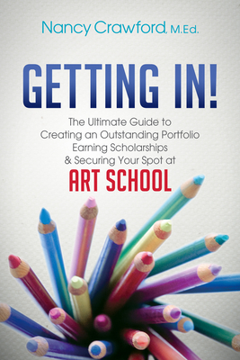 Getting In!: The Ultimate Guide to Creating an Outstanding Portfolio, Earning Scholarships and Securing Your Spot at Art School Cover Image