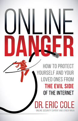Online Danger: How to Protect Yourself and Your Loved Ones from the Evil Side of the Internet Cover Image