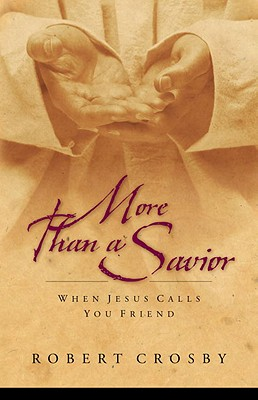 More Than a Savior: When Jesus Calls You Friend Cover Image