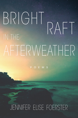 Bright Raft in the Afterweather: Poems (Sun Tracks  #82) Cover Image