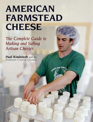 American Farmstead Cheese: The Complete Guide to Making and Selling Artisan Cheeses Cover Image