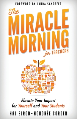 The Miracle Morning for Teachers: Elevate Your Impact for Yourself and Your Students Cover Image