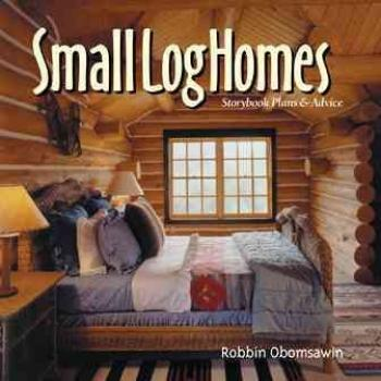 Small Log Home PB: Storybook Plans & Advice Cover Image