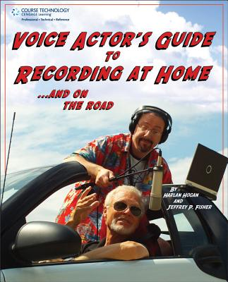 Voice Actor's Guide to Recording at Home and on the Road Cover Image