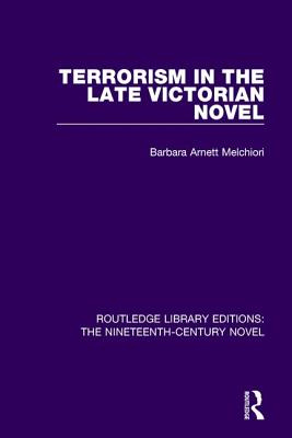 Terrorism in the Late Victorian Novel (Routledge Library Editions: The Nineteenth-Century Novel) Cover Image