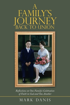 A Family's Journey Back to Union: Reflections on One Family's Celebration of Faith in God and One Another Cover Image