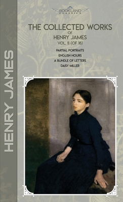 The Collected Works of Henry James, Vol. 11 (of 18): Partial Portraits; English Hours; A Bundle of Letters; Daisy Miller Cover Image