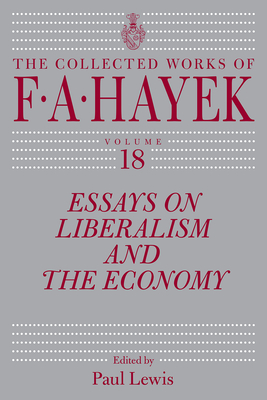 Essays on Liberalism and the Economy, Volume 18 (The Collected Works of F. A. Hayek #18) Cover Image