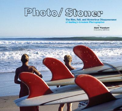 Photo/Stoner: The Rise, Fall, and Mysterious Disappearance of Surfing's Greatest Photographer Cover Image