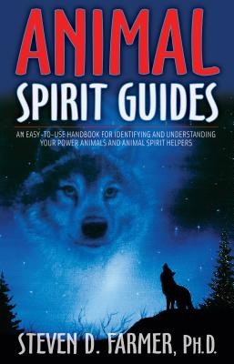 Animal Spirit Guides: An Easy-to-Use Handbook for Identifying and Understanding Your Power Animals and Animal Spirit Helpers Cover Image