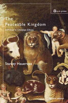 The Peaceable Kingdom: A Primer in Christian Ethics Cover Image