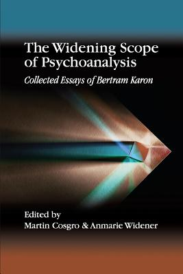 The Widening Scope of Psychoanalysis: Collected Essays of Bertram Karon Cover Image