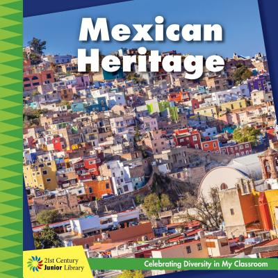 Mexican Heritage (21st Century Junior Library: Celebrating Diversity in My Cla) Cover Image
