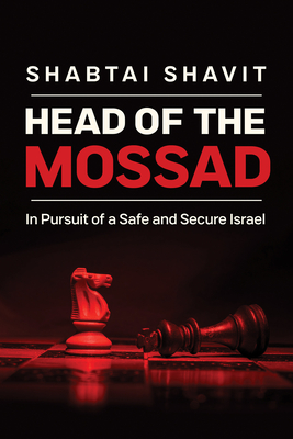 Head of the Mossad: In Pursuit of a Safe and Secure Israel Cover Image