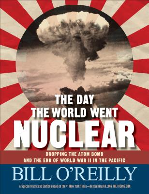 The Day the World Went Nuclear by Bill O'Reilly