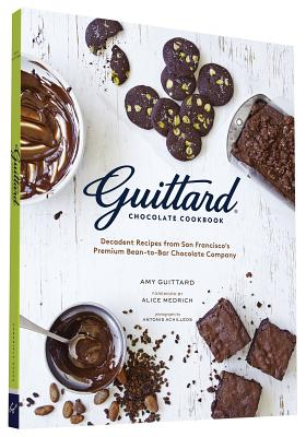 Guittard Chocolate Cookbook: Decadent Recipes from San Francisco's Premium Bean-to-Bar Chocolate Company Cover Image