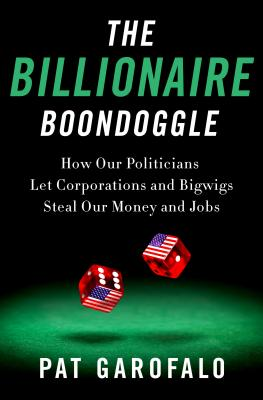 The Billionaire Boondoggle: How Our Politicians Let Corporations and Bigwigs Steal Our Money and Jobs Cover Image