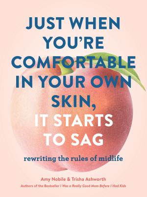 Just When You're Comfortable in Your Own Skin, It Starts to Sag: Rewriting the Rules to Midlife Cover Image