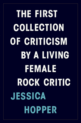 The First Collection of Criticism by a Living Female Rock CriticJessica Hopper