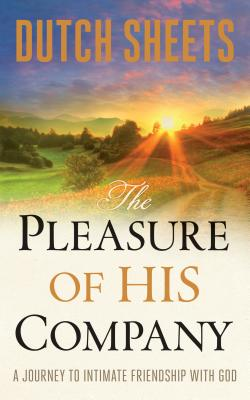 The Pleasure of His Company: A Journey to Intimate Friendship with God Cover Image
