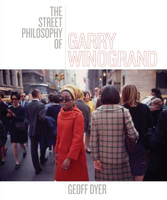 The Street Philosophy of Garry Winogrand Cover Image