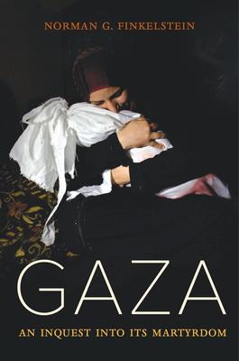 Gaza: An Inquest into Its Martyrdom Cover Image