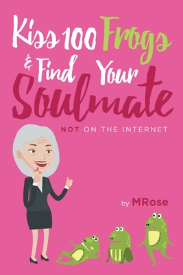 Kiss 100 Frogs and Find Your Soulmate? NOT on the Internet... Cover Image