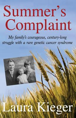 Summer's Complaint: My family's courageous, century-long struggle with a rare genetic cancer syndrome Cover Image