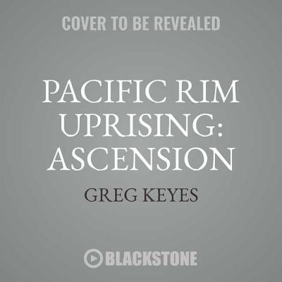 Pacific Rim Uprising: Ascension: The Official Movie Prequel Cover Image