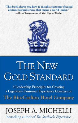 The New Gold Standard: 5 Leadership Principles for Creating a Legendary Customer Experience Courtesy of the Ritz-Carlton Hotel Company Cover Image