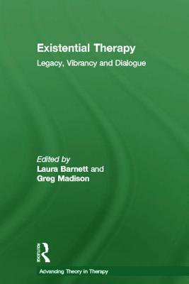 Existential Therapy: Legacy, Vibrancy and Dialogue (Advancing Theory in Therapy) Cover Image
