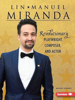Lin-Manuel Miranda: Revolutionary Playwright, Composer, and Actor (Gateway Biographies) Cover Image